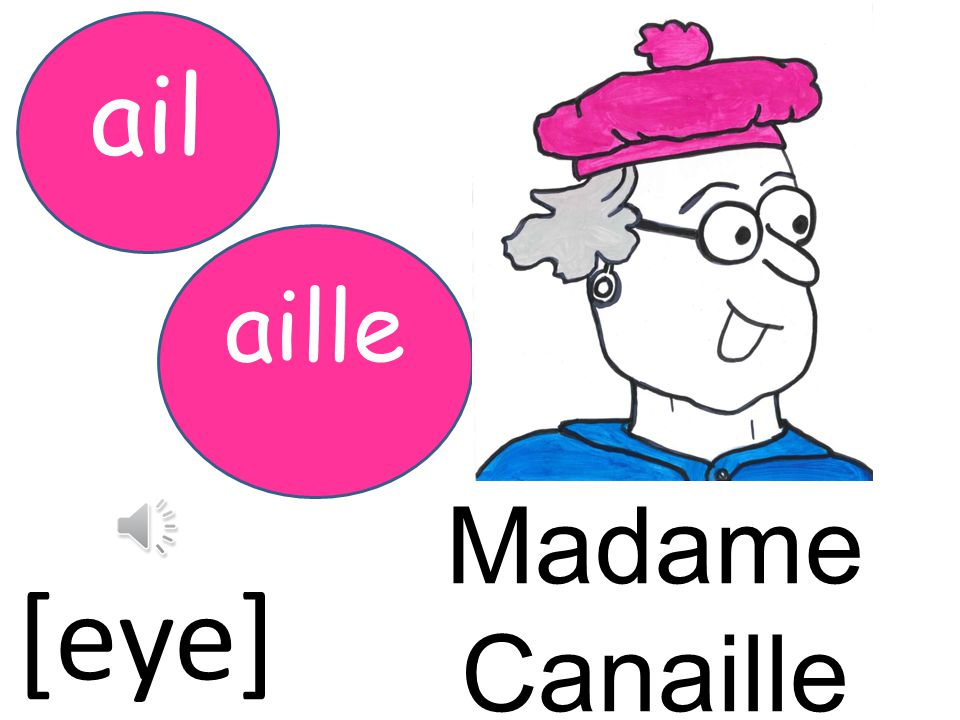 ail aille Madame Canaille [eye]